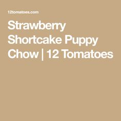Strawberry Shortcake Puppy Chow | 12 Tomatoes Melting White Chocolate, White Chocolate Chips, Chocolate Peanut Butter, Puppy Chow Mix, Vegan Strawberry Shortcake, Chex Mix Recipes, Freeze Dried Strawberries, Nut Allergies, Puppy Food