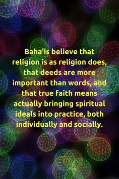Baha'is believe that religion is as religion does, that deeds are m...  #Bahai
