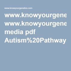 Autism: Pathways to Recovery www.knowyourgenetics.com media pdf Autism%20Pathways%20to%20Recovery%20Book%20by%20Dr%20Amy.pdf