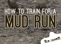 How tot Train for a Mud Run: The Ultimate Way to Get Down & Dirty