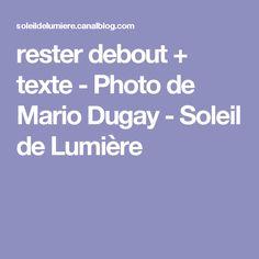 rester debout + texte - Photo de Mario Dugay - Soleil de Lumière