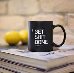 'Get shit done' mug @Danelle Kemp Chilcott