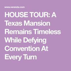 HOUSE TOUR: A Texas Mansion Remains Timeless While Defying Convention At Every Turn