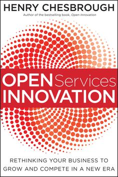 Henry Chesbrough. Open Services Innovation: Rethinking Your Business to Grow and Compete in a New Era. Jossey-Bass, January 2011