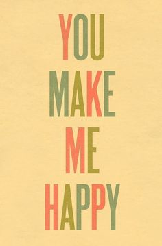 Typography Art Print by Ashley G  You Make Me Happy by ashleyg, $38.00