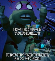 Have You Lost Your Shell? Pishposh and Tut-Tut, My Good Man! #tmnt #mikey #donnie