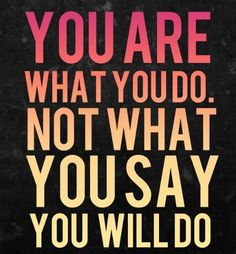 You Are What You Do, Not What You Say You Will Do - http://www.quotesaboutcheating.com/you-are-what-you-do-not-what-you-say-you-will-do/