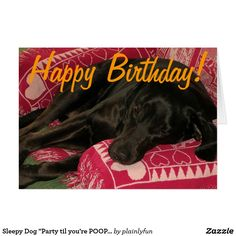 """Sleepy Dog """"Party til you're POOPED"""" Birthday Card"""