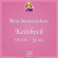 Visual Statements®️ Mein Sternzeichen: Keinbock 01.01.-31.12. Sprüche / Zitate / Quotes / Vollzeitprinzessin / Freundschaft / Beziehung / Liebe / lustig / sarkastisch / witzig / Ironie