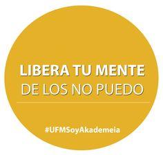 ¡LIBERA TU MENTE! Feliz martes #UFMSoyAkademeia