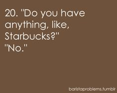 WE AREN'T STARBUCKS #baristaproblems #coffeeshops