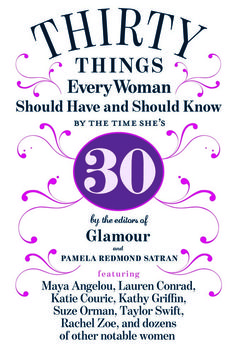 By Pamela Redmond Satran and Glamour editors — featuring advice from famous ladies like Maya Angelou and Katie Couric —30 Things Every Woman Should Have and Should Know by the Time She's 30 is the ultimate guide for women in their 20s.