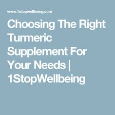 Choosing The Right Turmeric Supplement For Your Needs | 1StopWellbeing