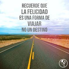 La felicidad es una forma de viajar, no un destino #frases #felicidad