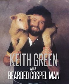 Keith Green...Remembering his ministry today and how God used him...Thanks Keith