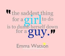 """""""the saddest thing for a girl to do is to dumb herself down for a guy.""""    Inspiring picture 2010."""