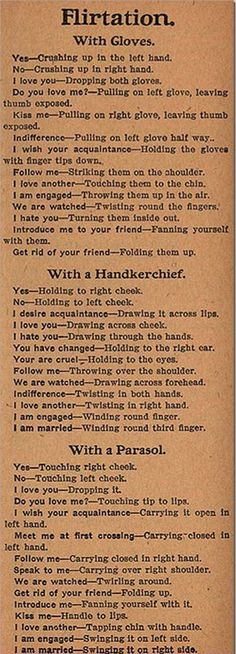 Victorian Flirting. I would have been saying all sorts of things and not realizing it or just doing it wrong.