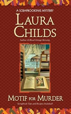 Motif for Murder (2006) (The fourth book in the Scrapbooking Mysteries series) A novel by Laura Childs