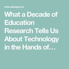 What a Decade of Education Research Tells Us About Technology in the Hands of…