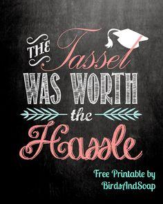 The Tassel was worth the Hassle graduation printable