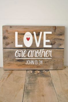 Love one another- Reclaimed Wood Wall Sign- Hand painted wall art. $35.00, via Etsy.