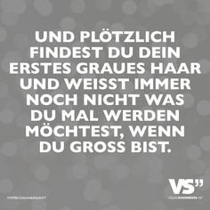 Und plötzlich findest du dein erstes graues Haar und weisst immer noch nicht was du mal werden möchtest, wenn du gross bist. – VISUAL STATEMENTS® And suddenly you find your first gray hair and still don't know what you want to be when you grow up. True Words, Cuando Sea Grande, Mood Diary, Say Say Say, Cool Slogans, Yes Man, German Quotes, Dont Forget To Smile, German Words