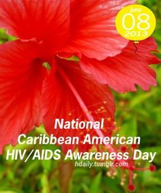 National Caribbean American HIV/AIDS Awareness Day!