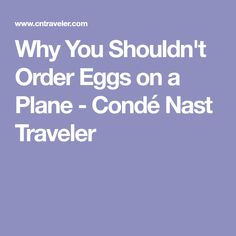 Why You Shouldn't Order Eggs on a Plane - Condé Nast Traveler