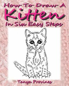 How To Draw A Kitten In Six Easy Steps by Tanya L. Provines, http://www.amazon.com/dp/B006QESKDI/ref=cm_sw_r_pi_dp_1RWwrb1Y2ASCG