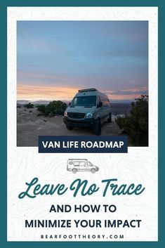 Learn how to properly follow the 7 Leave No Trace principles while living in a van including fire safety and how to poop in the woods.