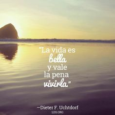 """""""La vida es bella y vale la pena vivirla"""" —Dieter F. Uchtdorf #SUDespanol"""