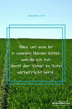 Alles was ihr bittet ... im Namen Jesus!!!  Johannes 14,13  Lese: http://www.gottes-wort.com/namen.html