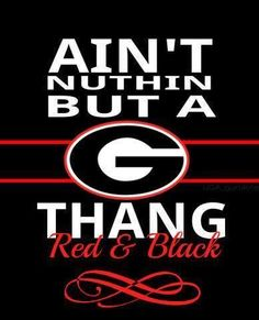 DAWGS...Aint nuthin but a G thang!