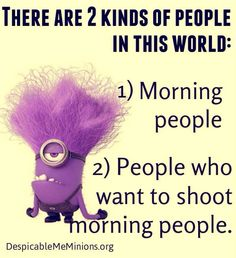 I'm both! Depending on the morning and whether I woke up on my own or someone else woke me up.