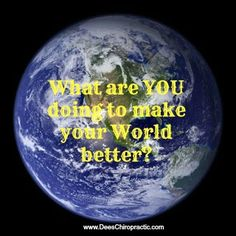 """What are You doing to make your World better?--Dr. Victor L. Dees, DC"