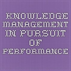 Knowledge Management in Pursuit of Performance Knowledge Management, In Pursuit, Choose Me, Periodic Table, Literature, University, Literatura, Periotic Table, Colleges