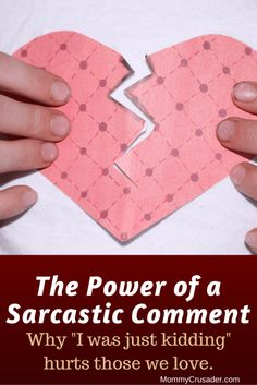 Often, we underestimate the damage a sarcastic comment will cause.