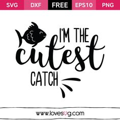 I'm the Cutest Catch - Free SVG cut files - Fishing Quote - Baby - Kid