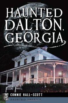 Haunted Dalton, Georgia (Haunted America) by Connie Hall-Scott