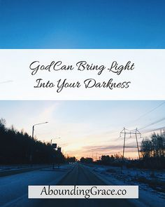 God Can Bring Light Into Your Darkness