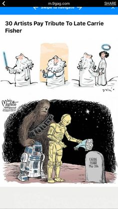 http://9gag.com/gag/aK2nzPQ/30-artists-pay-tribute-to-late-carrie-fisher  I cried once I looked through all of the art. R.I.P. Carrie, and May the force be with you.