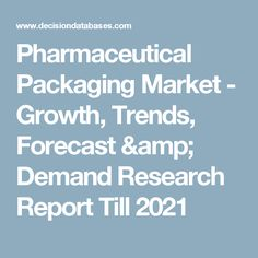 Pharmaceutical Packaging Market - Growth, Trends, Forecast & Demand Research Report Till 2021