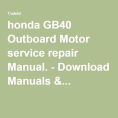 honda GB40 Outboard Motor service repair Manual. - Download Manuals &...