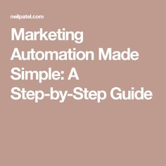 Marketing Automation Made Simple: A Step-by-Step Guide