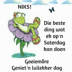 Lekker Dag, Goeie More, Afrikaans Quotes, Language, Motivation, Cards, Fictional Characters, Lisa, Do Your Thing