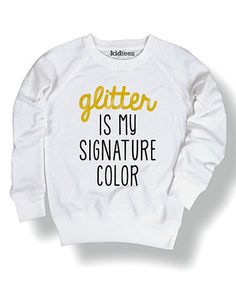 @salemj this made me think of you and Miss P!! This White 'Glitter Is My Signature Color' Pullover - Kids is perfect! #zulilyfinds