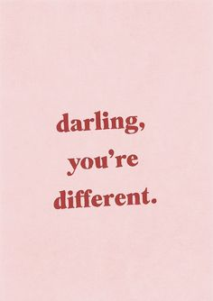 You're different!