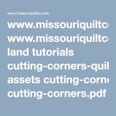 www.missouriquiltco.com land tutorials cutting-corners-quilt assets cutting-corners.pdf