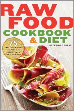 Raw Food Cookbook and Diet: 75 Easy, Delicious, and Flexible Recipes for a Raw Food Diet by Rockridge Press, http://www.amazon.com/dp/B00FSWPVH2/ref=cm_sw_r_pi_dp_gHeUsb1NV4V05