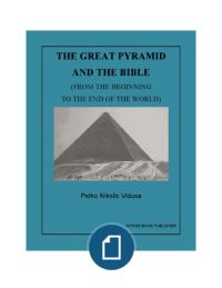 Petko Nikolic Vidusa - The Great Pyramid and the Bible (From the Beginning to the End of the World)
